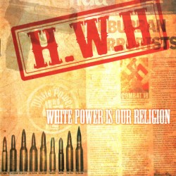 H.W.H ‎– White Power Is Our...